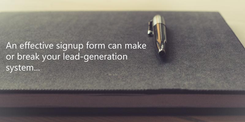 An effective signup form can make or break your lead-generation system, so it's worth making the right choice at the beginning...