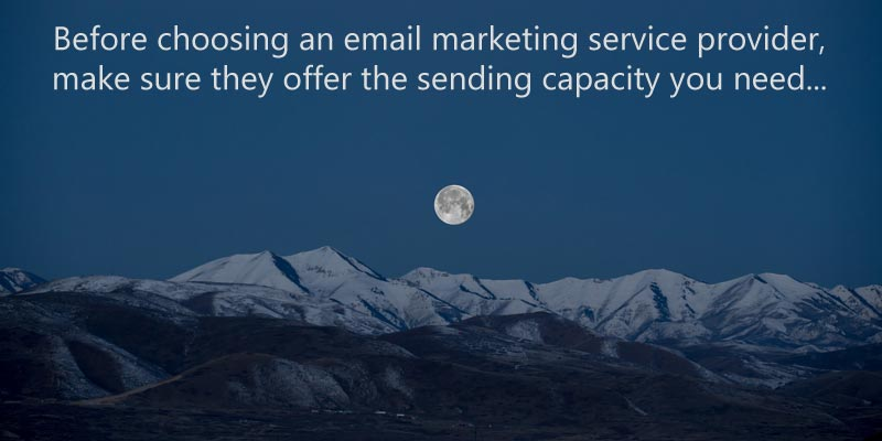 Before choosing an email marketing service provider, make sure they offer the sending capacity you need...