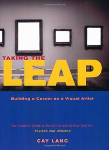 Taking the Leap: Building a Career as a Visual Artist (The Insider's Guide to Exhibiting and Selling Your Art) By Cay Lang