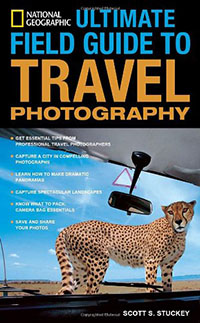National Geographic Ultimate Field Guide to Travel Photography by Scott Stuckey