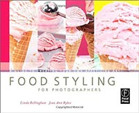 Food Styling for Photographers: A Guide to Creating Your Own Appetizing Art By Linda Bellingham
