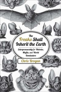 The Freaks Shall Inherit The Earth by Chris Brogan
