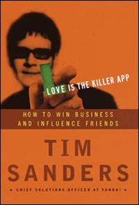 Love Is the Killer App: How to Win Business and Influence Friends By Tim Sanders