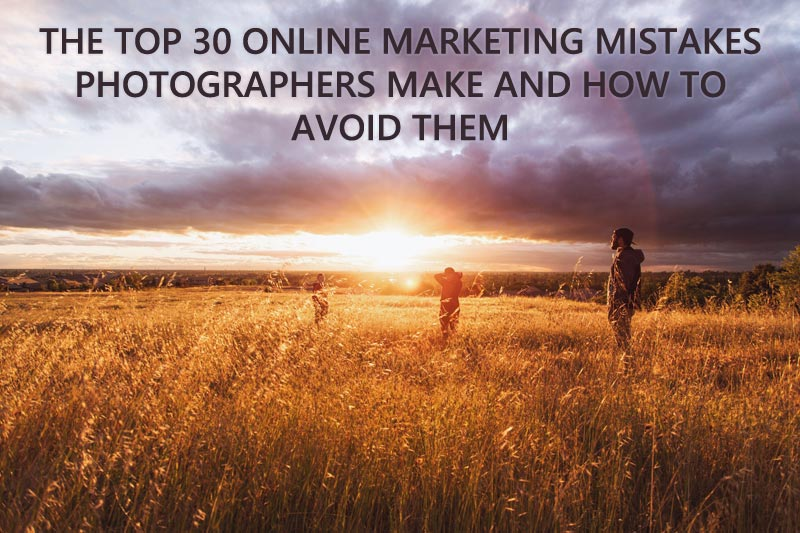 The top 10 online marketing mistakes most photographers make and how to avoid them