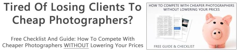 Tired of losing clients to cheap photographers? Get my free checklist and guide...