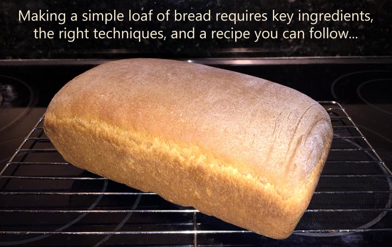 Making a simple loaf of bread requires key ingredients, the right techniques, and a recipe to follow...