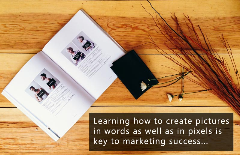 Learning how to create a picture in words as well as in pixels is key to marketing success...