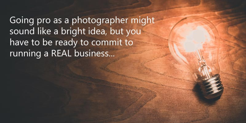 Going pro as a photographer might sound like a bright idea, but you have to be ready to commit to running a REAL business...
