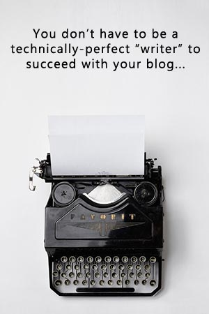 You do not have to be a technically-perfect writer to succeed with your photography blog...